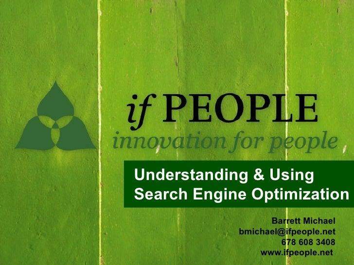 Understanding & Using Search Engine Optimization                   Barrett Michael             bmichael@ifpeople.net      ...