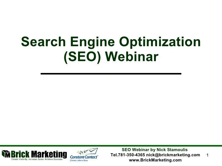 Search Engine Optimization (SEO) Webinar SEO Webinar by Nick Stamoulis  Tel.781-350-4365 nick@brickmarketing.com www.Brick...