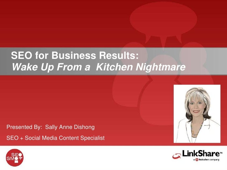SEO for Business Results:  Wake Up From a  Kitchen Nightmare<br />Presented By:  Sally Anne Dishong<br />SEO + Social Medi...