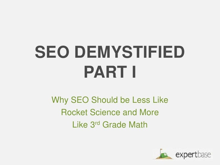 Why SEO Should be Less Like <br />Rocket Science and More <br />Like 3rd Grade Math<br />SEO DemystifiedPart I<br />