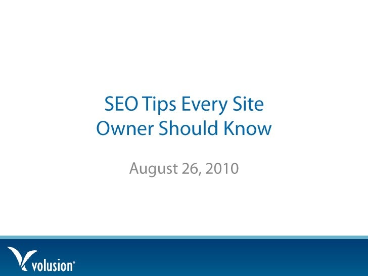 SEO Tips Every Site Owner Should Know<br />August 26, 2010<br />
