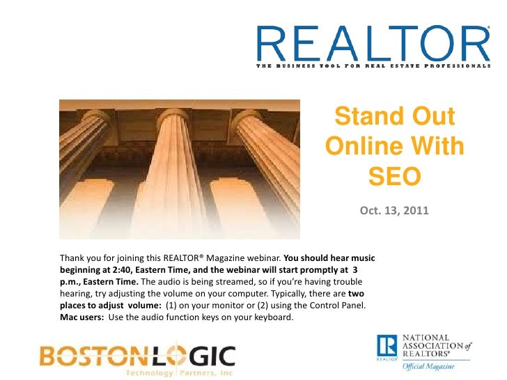 Stand Out Online With SEO<br />Oct. 13, 2011<br />Thank you for joining this REALTOR® Magazine webinar. You should hear mu...