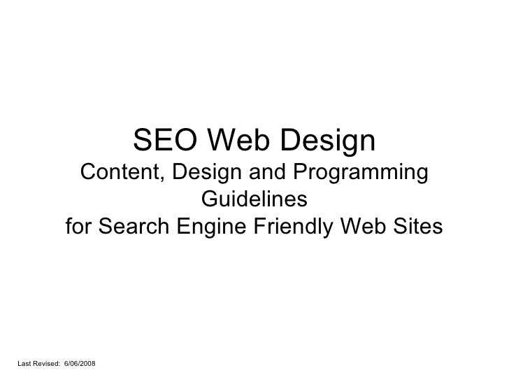 SEO Web Design Content, Design and Programming Guidelines for Search Engine Friendly Web Sites Last Revised:  6/06/2008