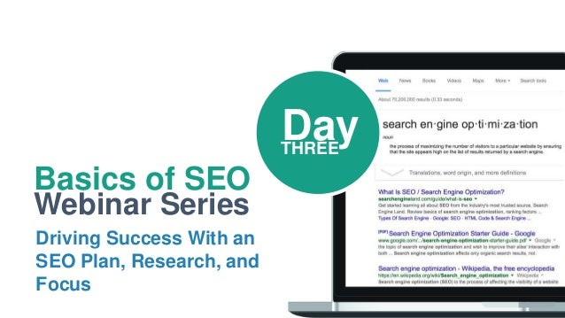 Basics of SEO Webinar Series Driving Success With an SEO Plan, Research, and Focus DayTHREE