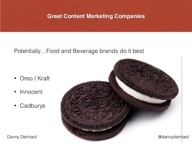 Great Content Marketing Companies Potentially…Food and Beverage brands do it best ! • Oreo / Kraft • Innocent • Cadburys @...