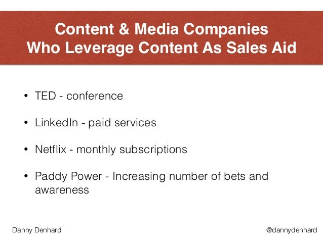 Content & Media Companies Who Leverage Content As Sales Aid • TED - conference • LinkedIn - paid services • Netflix - mon...