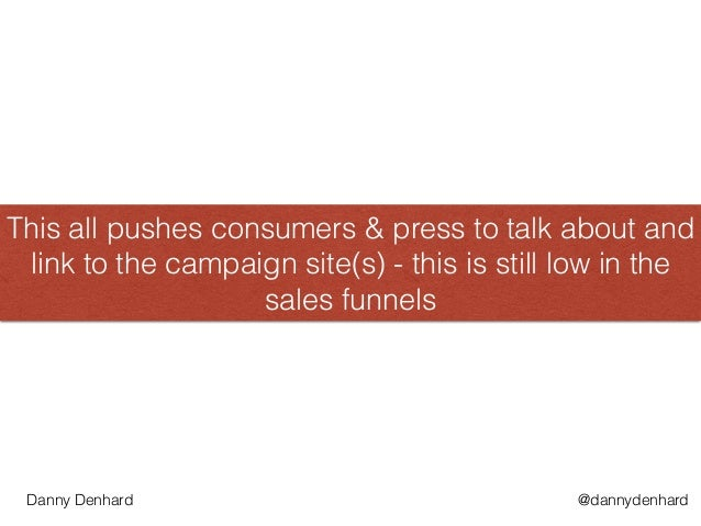 This all pushes consumers & press to talk about and link to the campaign site(s) - this is still low in the sales funnels ...