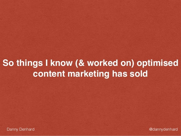 So things I know (& worked on) optimised content marketing has sold @dannydenhardDanny Denhard