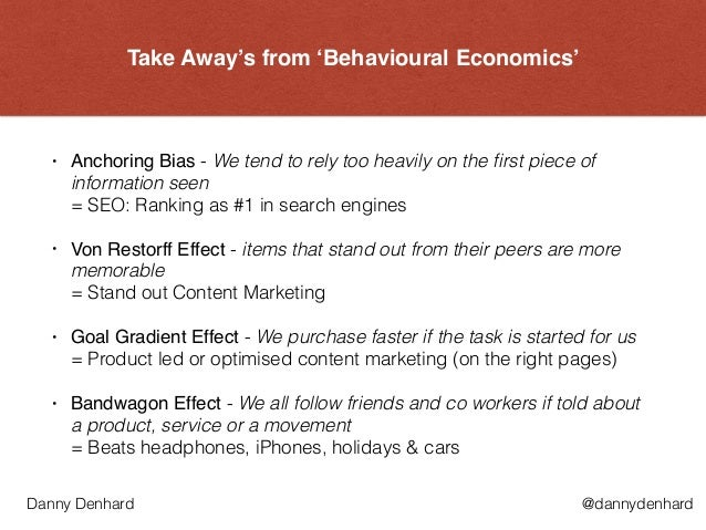 Take Away's from 'Behavioural Economics' • Anchoring Bias - We tend to rely too heavily on the first piece of information ...