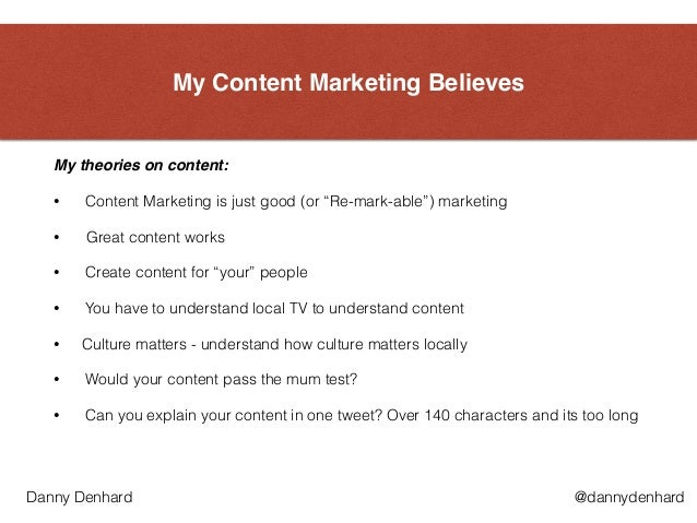 """My Content Marketing Believes My theories on content:"""" • Content Marketing is just good (or """"Re-mark-able"""") marketing • G..."""
