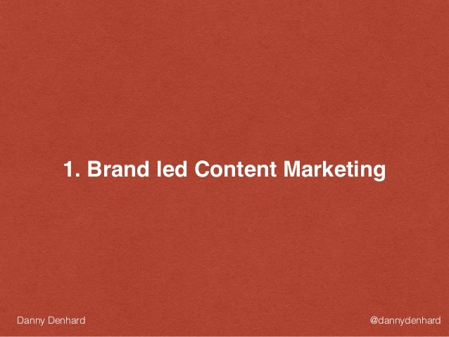 1. Brand led Content Marketing @dannydenhardDanny Denhard