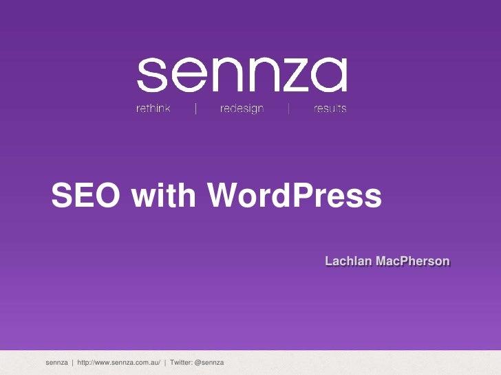 SEO with WordPress<br />Lachlan MacPherson<br />sennza     http://www.sennza.com.au/     Twitter: @sennza<br />