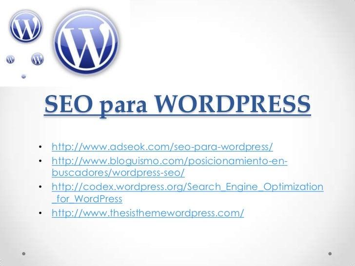 SEO para WORDPRESS• http://www.adseok.com/seo-para-wordpress/• http://www.bloguismo.com/posicionamiento-en-  buscadores/wo...