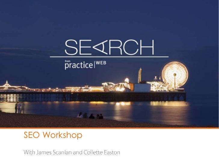 SEO Workshop <br />With James Scanlan and Collette Easton<br />