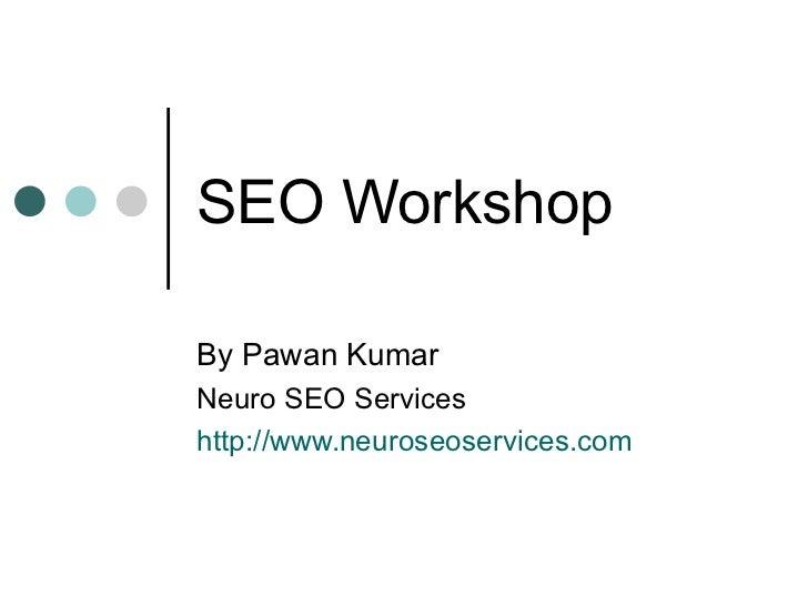 SEO Workshop By Pawan Kumar Neuro SEO Services http://www.neuroseoservices.com