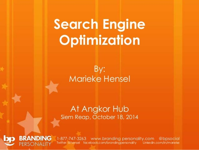 Search Engine  Optimization  By:  Marieke Hensel  At Angkor Hub  Siem Reap, October 18, 2014  1-877-747-3263 www.branding ...