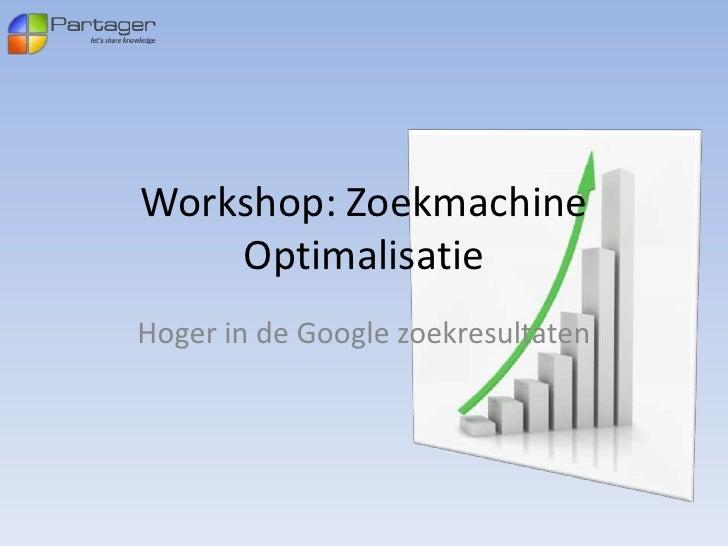 Workshop: Zoekmachine    OptimalisatieHoger in de Google zoekresultaten