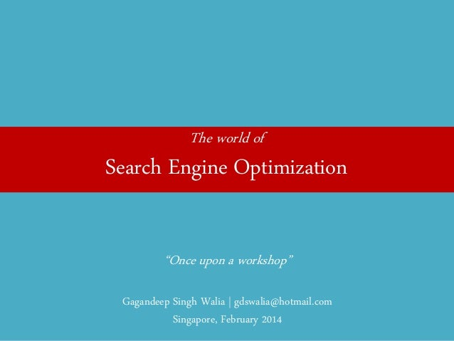 "The world of  Search Engine Optimization  ""Once upon a workshop""  Gagandeep Singh Walia 