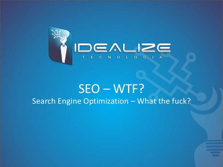 SEO – WTF?Search Engine Optimization – What the fuck?