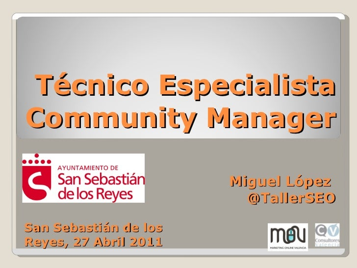 Técnico Especialista Community Manager Miguel López  @TallerSEO San Sebastián de los Reyes, 27 Abril 2011