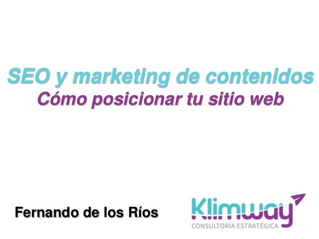 SEO y marketing de contenidos Cómo posicionar tu sitio web Fernando de los Ríos
