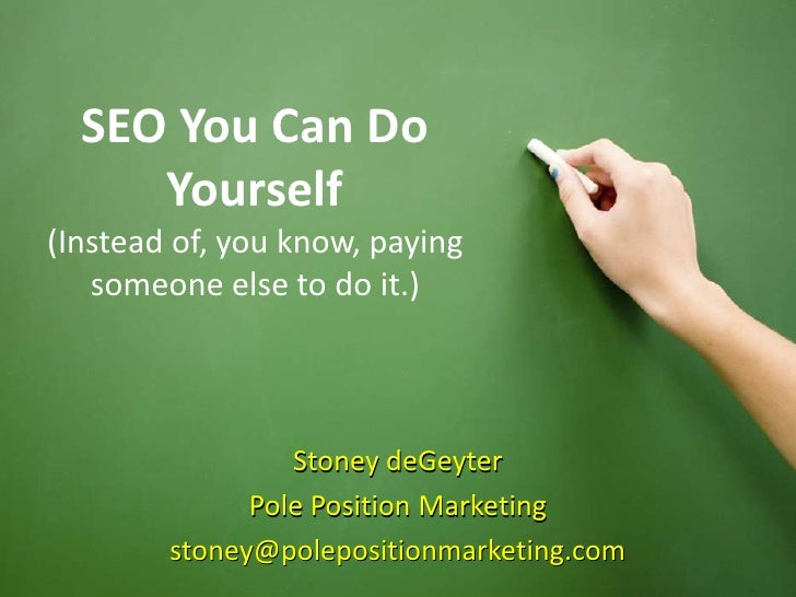 SEO You Can Do                  Yourself        (Instead of, you know, paying           someone else to do it.)           ...