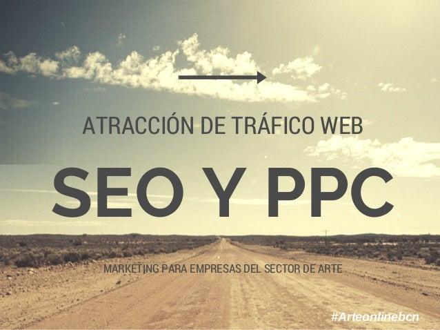 SEO Y PPC ATRACCIÓN DE TRÁFICO WEB MARKETING PARA EMPRESAS DEL SECTOR DE ARTE #Arteonlinebcn