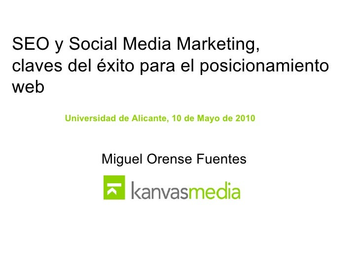 SEO y Social Media Marketing,  claves del éxito para el posicionamiento web Universidad de Alicante, 10 de Mayo de 2010 Mi...