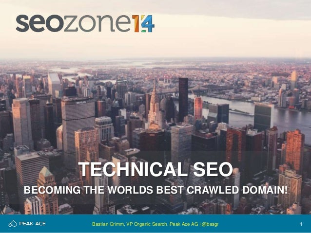 1  TECHNICAL SEO  BECOMING THE WORLDS BEST CRAWLED DOMAIN!  Bastian Grimm, VP Organic Search, Peak Ace AG | @basgr