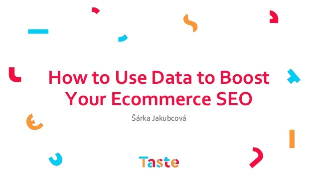 How to Use Data to Boost Your Ecommerce SEO Šárka Jakubcová