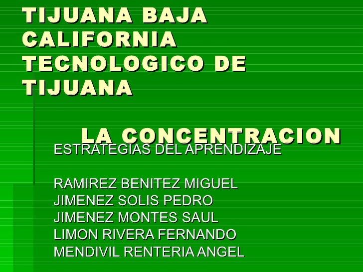 SEP TIJUANA BAJA CALIFORNIA  TECNOLOGICO DE TIJUANA   LA CONCENTRACION ESTRATEGIAS DEL APRENDIZAJE RAMIREZ BENITEZ MIGUEL ...