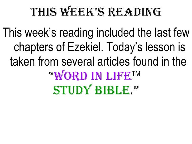 This Week's Reading <ul><li>This week's reading included the last few chapters of Ezekiel. Today's lesson is taken from se...