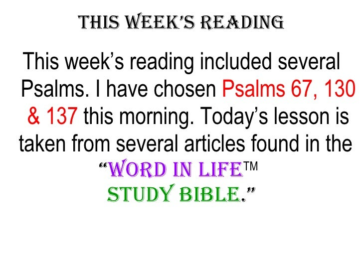 This Week's Reading <ul><li>This week's reading included several Psalms. I have chosen  Psalms 67, 130 & 137  this morning...