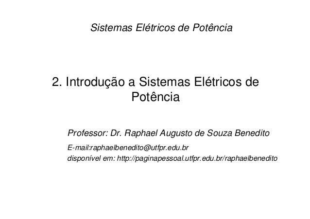 2. Introdução a Sistemas Elétricos de Potência Sistemas Elétricos de Potência Professor: Dr. Raphael Augusto de Souza Bene...