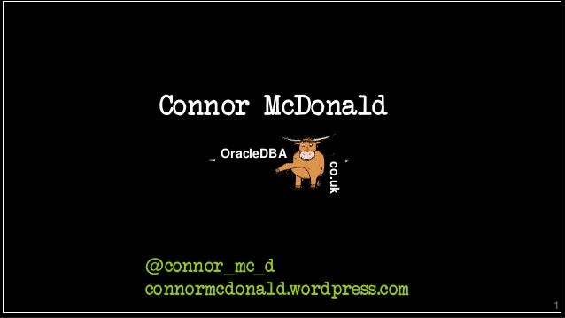 Connor McDonald OracleDBA co.uk 1 @connor_mc_d connormcdonald.wordpress.com