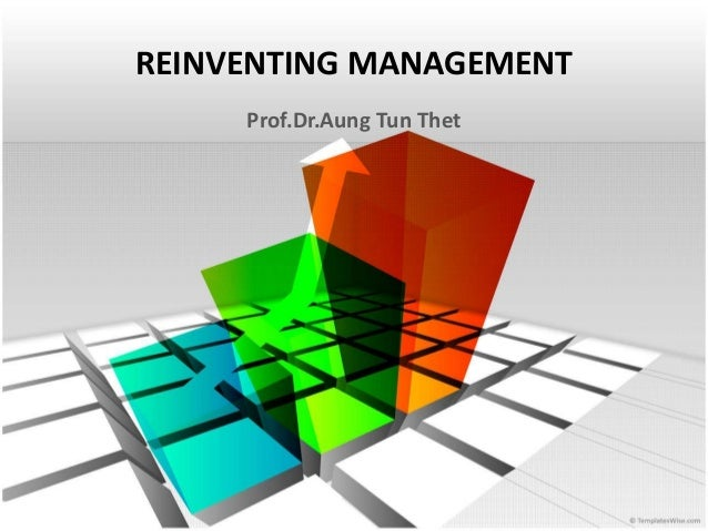 REINVENTING MANAGEMENT  Prof.Dr.Aung Tun Thet