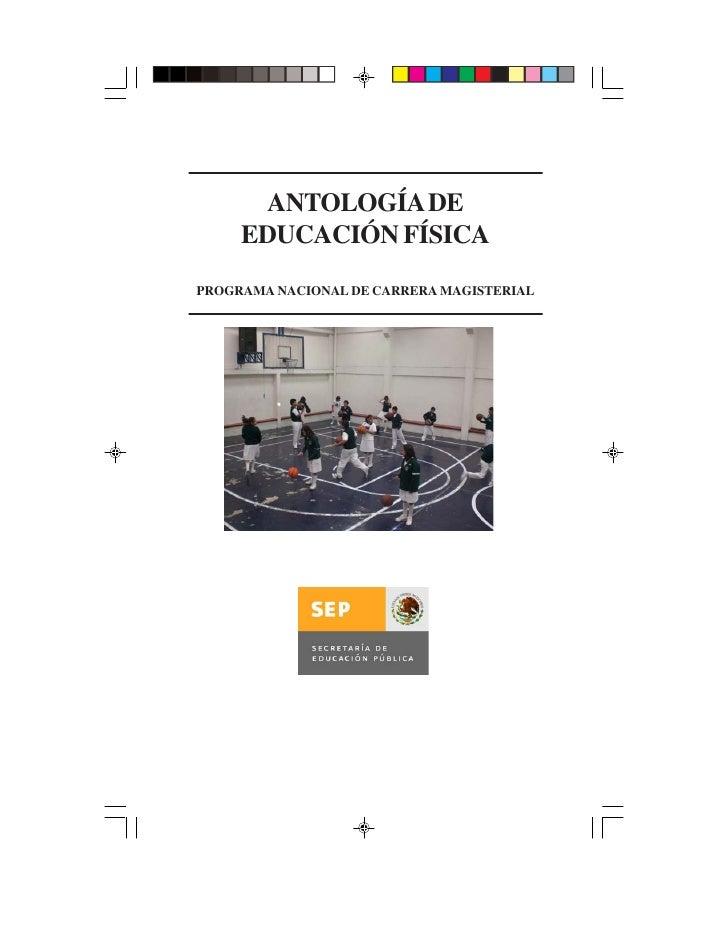 ANTOLOGÍA DE     EDUCACIÓN FÍSICAPROGRAMA NACIONAL DE CARRERA MAGISTERIAL
