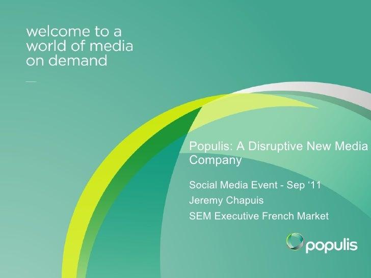 Internal Event presentation October 2010 Populis: A Disruptive New Media Company Social Media Event - Sep '11 Jeremy Chapu...