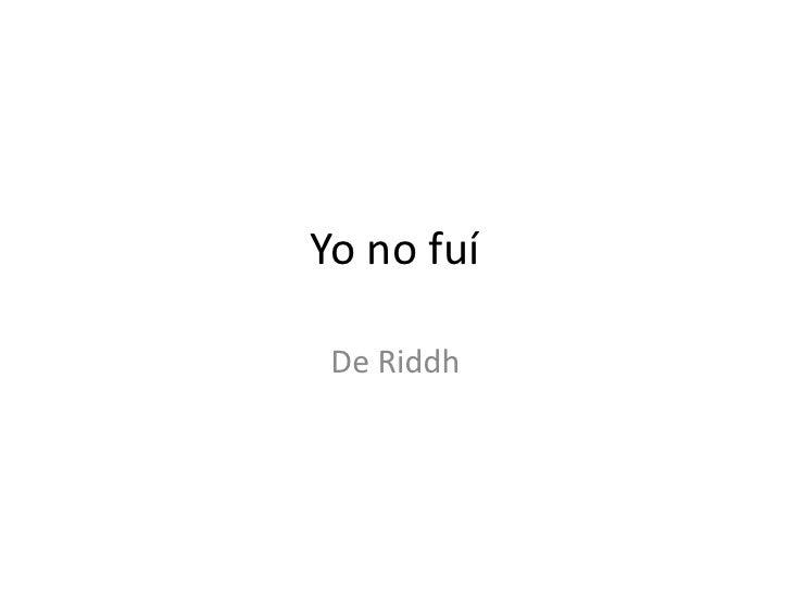 Yo no fuí<br />De Riddh<br />