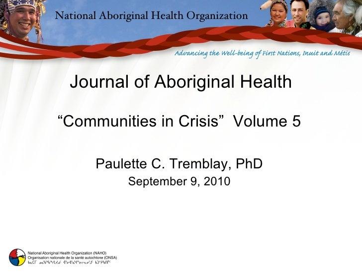 "Journal of Aboriginal Health "" Communities in Crisis""  Volume 5 Paulette C. Tremblay, PhD September 9, 2010"
