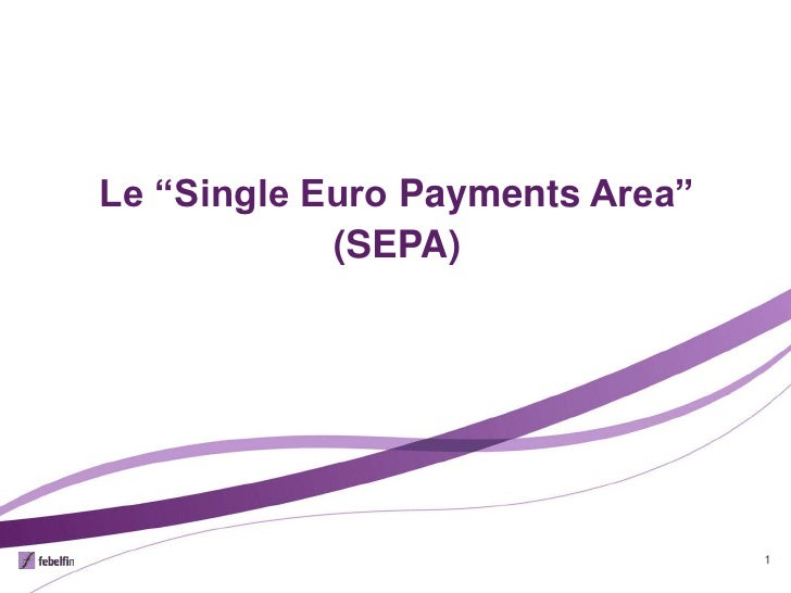 "Le ""Single Euro Payments Area""            (SEPA)                                 1"