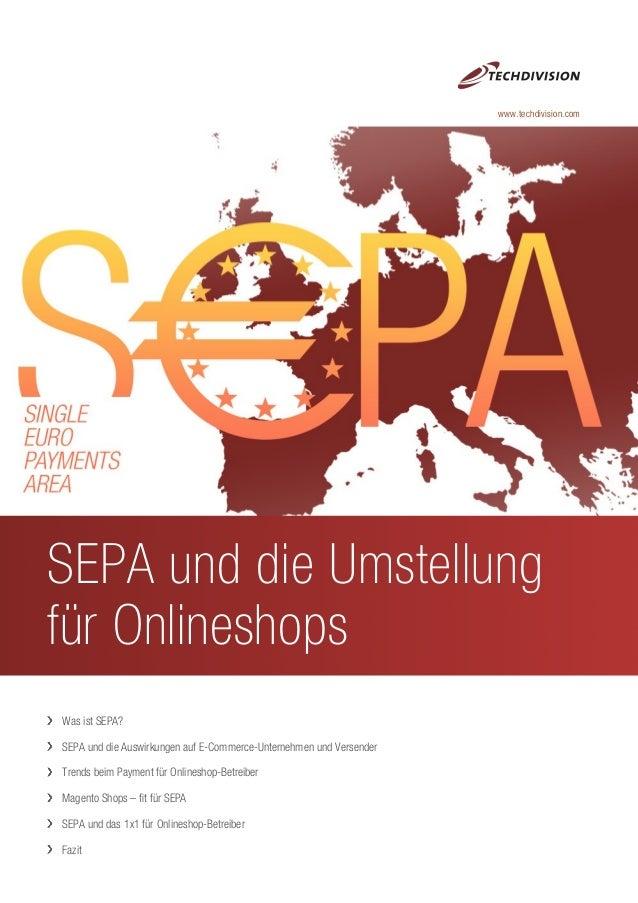 SEPA und die Umstellung für Onlineshops Was ist SEPA? SEPA und die Auswirkungen auf E-Commerce-Unternehmen und Versender T...