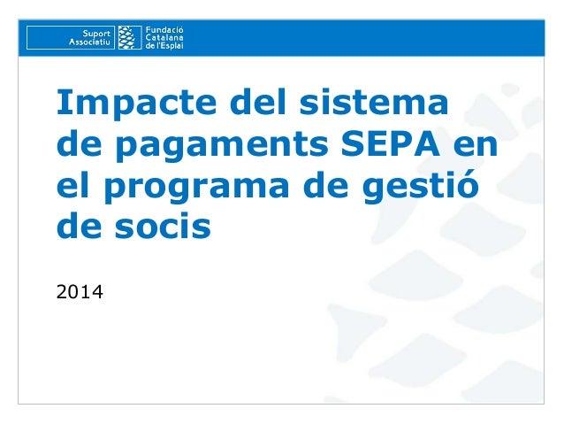Impacte del sistema de pagaments SEPA en el programa de gestió de socis 2014
