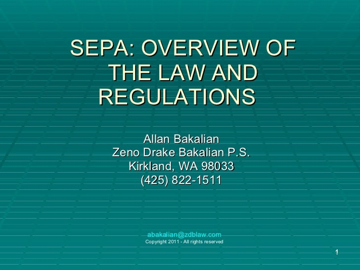 SEPA: OVERVIEW OF THE LAW AND REGULATIONS  Allan Bakalian Zeno Drake Bakalian P.S. Kirkland, WA 98033 (425) 822-1511 [emai...