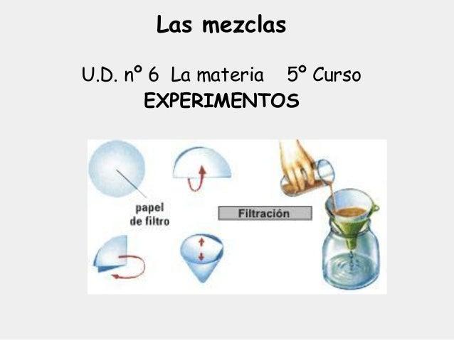 Las mezclasU.D. nº 6 La materia 5º Curso       EXPERIMENTOS