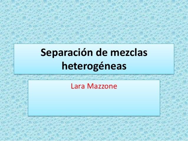Separación de mezclas heterogéneas Lara Mazzone