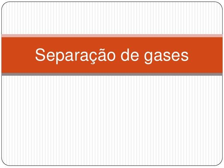 Separação de gases
