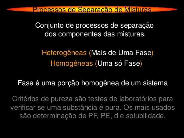 Processos de Separação de Misturas       Conjunto de processos de separação         dos componentes das misturas.         ...