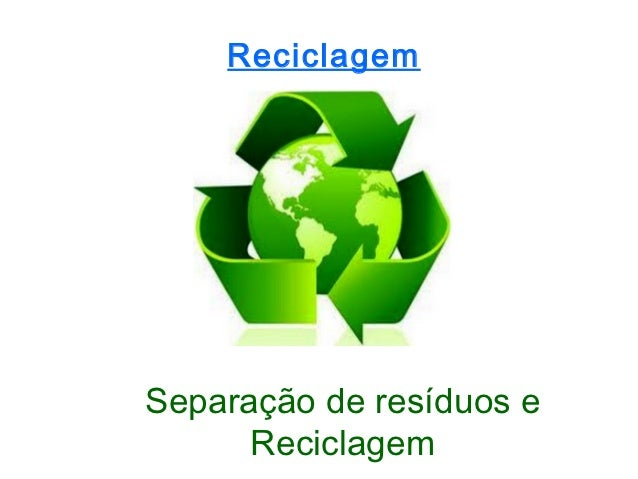 ReciclagemSeparação de resíduos e      Reciclagem