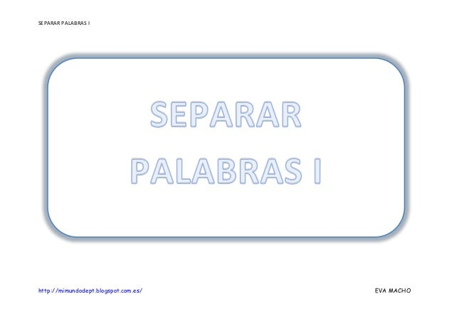 SEPARAR PALABRAS I http://mimundodept.blogspot.com.es/ EVA MACHO